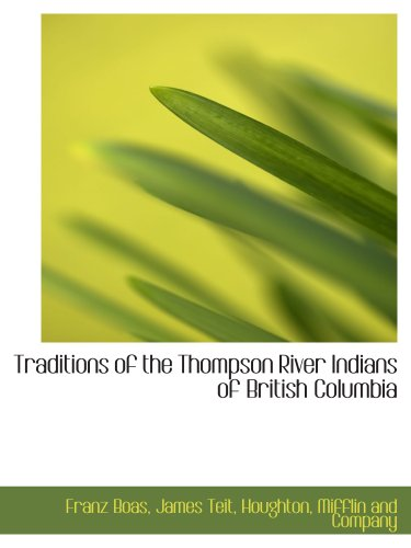 9781140493143: Traditions of the Thompson River Indians of British Columbia