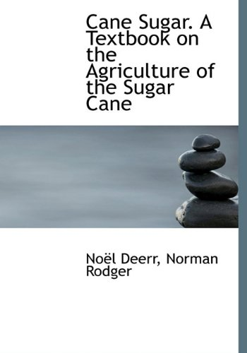 Cane Sugar. A Textbook on the Agriculture of the Sugar Cane: Noël Deerr