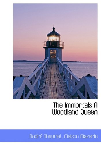 The Immortals a Woodland Queen: Andre Theuriet