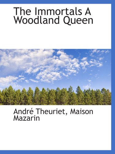 The Immortals A Woodland Queen: André Theuriet