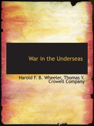 War in the Underseas (1140498134) by Thomas Y. Crowell Company; Harold F. B. Wheeler