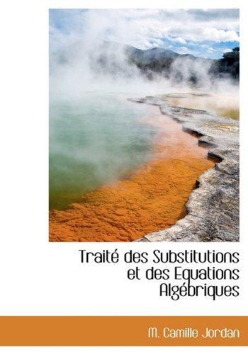 Traità des Substitutions et des Equations Algà briques (French Edition): Jordan, M. ...