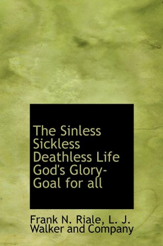 9781140500384: The Sinless Sickless Deathless Life God's Glory-Goal for All