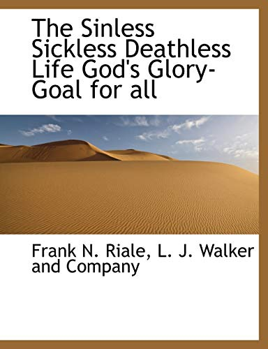 9781140500391: The Sinless Sickless Deathless Life God's Glory-Goal for all