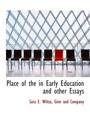 Place of the in Early Education and other Essays (9781140503170) by Ginn and Company; Sara E. Wiltse