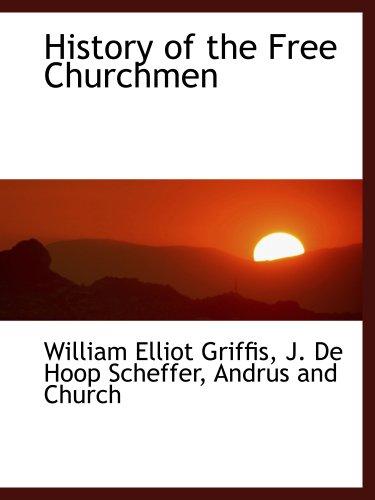 9781140508670: History of the Free Churchmen