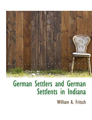 9781140509882: German Settlers and German Settlents in Indiana
