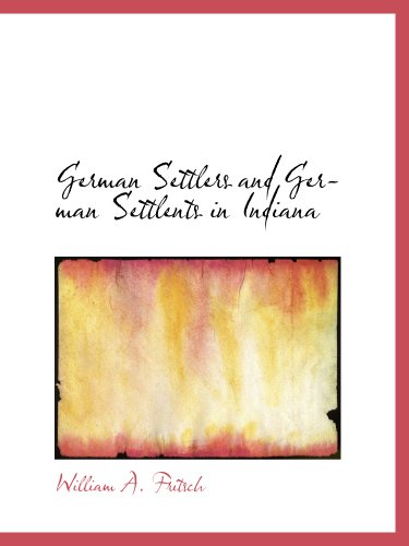 9781140509899: German Settlers and German Settlents in Indiana