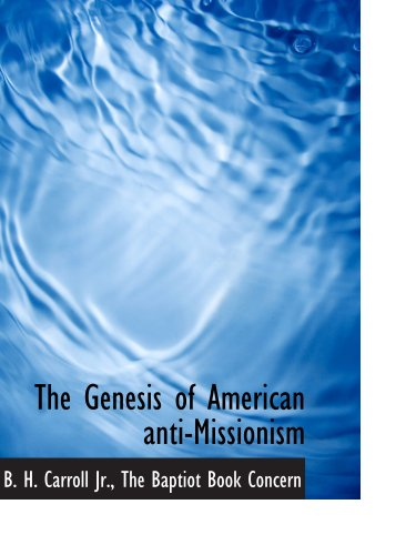 9781140509950: The Genesis of American anti-Missionism