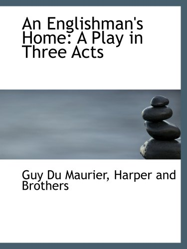 An Englishman's Home: A Play in Three Acts (9781140511250) by Guy Du Maurier; Harper and Brothers