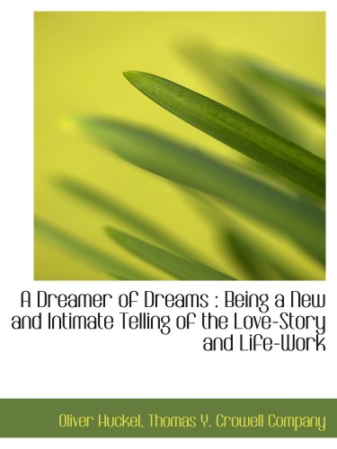 A Dreamer of Dreams: Being a New and Intimate Telling of the Love-Story and Life-Work (1140511637) by Oliver Huckel; Thomas Y. Crowell Company