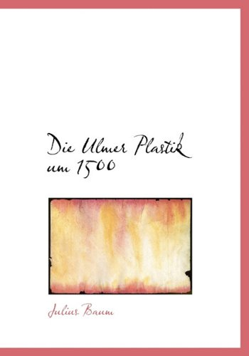 9781140511854: Die Ulmer Plastik Um 1500 (German Edition)