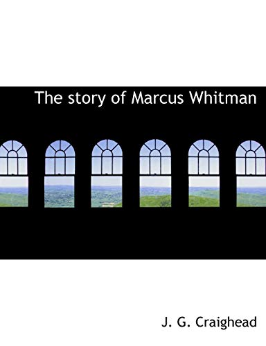 9781140513636: The story of Marcus Whitman