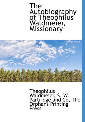 9781140519447: The Autobiography of Theophilus Waldmeier, Missionary
