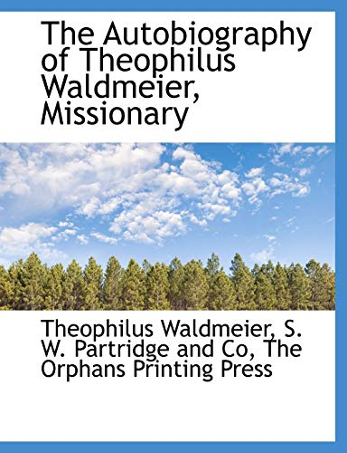 9781140519454: The Autobiography of Theophilus Waldmeier, Missionary