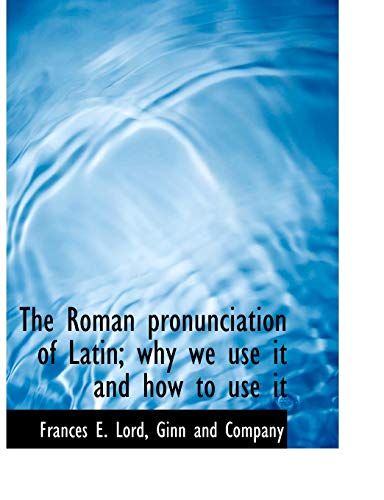 9781140521310: The Roman pronunciation of Latin; why we use it and how to use it