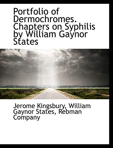 Portfolio of Dermochromes. Chapters on Syphilis by: Jerome Kingsbury, William