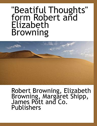 "Beatiful Thoughts"" form Robert and Elizabeth Browning: Browning, Robert, Browning, Elizabeth, ..."