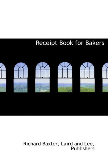 Receipt Book for Bakers (9781140529002) by Richard Baxter