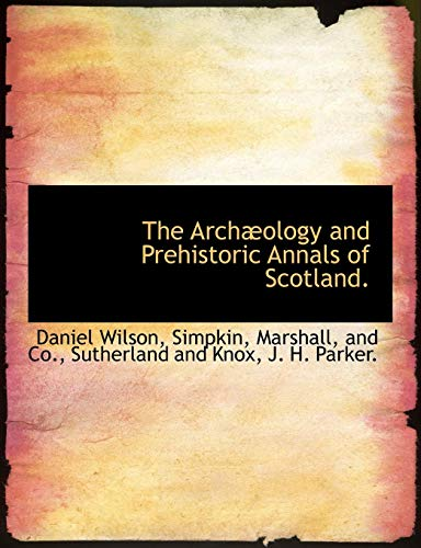 9781140530985: The Archæology and Prehistoric Annals of Scotland.
