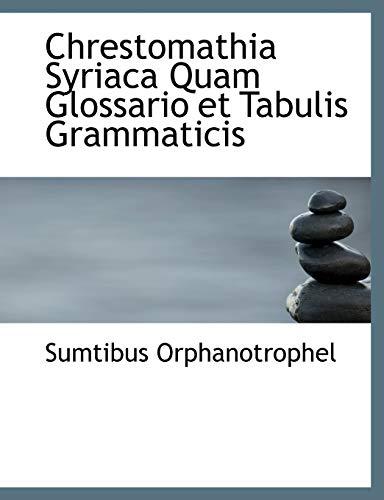 Chrestomathia Syriaca Quam Glossario et Tabulis Grammaticis (Syriac Edition)