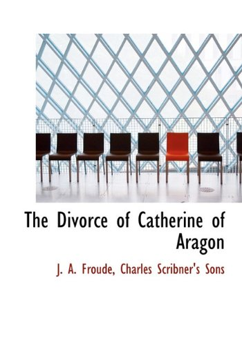 9781140545552: The Divorce of Catherine of Aragon