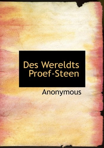 Des Wereldts Proef-Steen (Dutch Edition): Anonymous