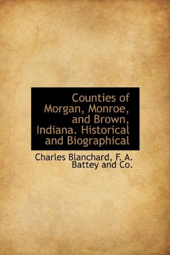9781140549222: Counties of Morgan, Monroe, and Brown, Indiana. Historical and Biographical