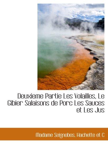 9781140551225: Deuxieme Partie Les Volailles, Le Gibier Salaisons de Porc Les Sauces et Les Jus (French Edition)
