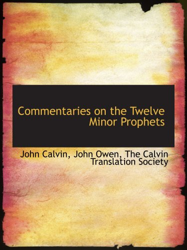 Commentaries on the Twelve Minor Prophets (1140551469) by John Calvin; John Owen; The Calvin Translation Society
