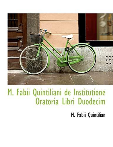 M. Fabii Quintiliani de Institutione Oratoria Libri: M. Fabii Quintilian