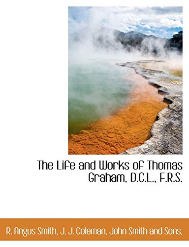 9781140557845: The Life and Works of Thomas Graham, D.C.L., F.R.S.