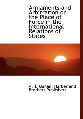 9781140558682: Armaments and Arbitration or the Place of Force in the International Relations of States