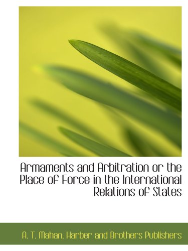 9781140558705: Armaments and Arbitration or the Place of Force in the International Relations of States