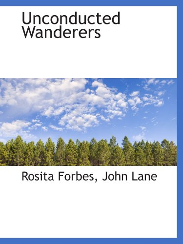 Unconducted Wanderers (1140559079) by Forbes, Rosita; John Lane, .