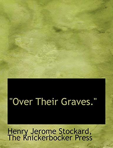 Over Their Graves. Stockard, Henry Jerome and
