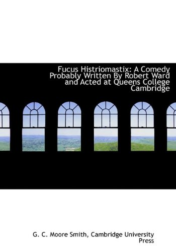 9781140561361: Fucus Histriomastix: A Comedy Probably Written by Robert Ward and Acted at Queens College Cambridge
