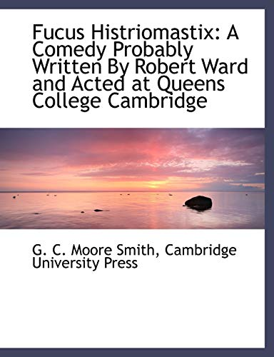 9781140561378: Fucus Histriomastix: A Comedy Probably Written by Robert Ward and Acted at Queens College Cambridge