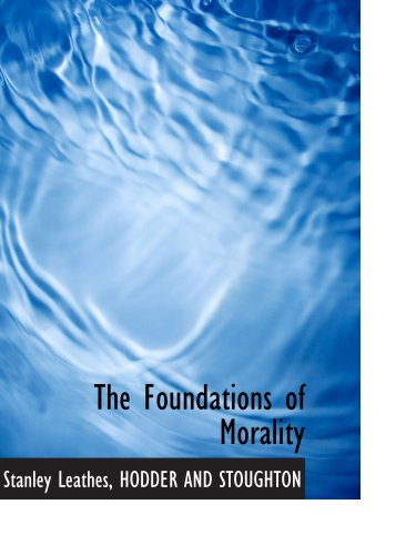 The Foundations of Morality (1140562673) by HODDER AND STOUGHTON; Stanley Leathes