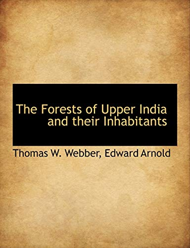 The Forests of Upper India and Their: Thomas W Webber