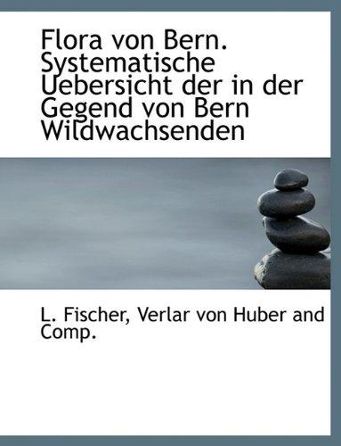 9781140563549: Flora Von Bern. Systematische Uebersicht Der in Der Gegend Von Bern Wildwachsenden