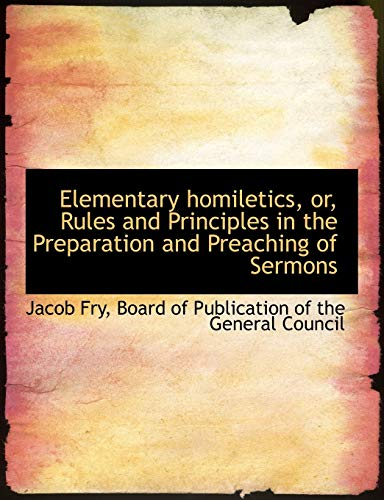 9781140568933: Elementary homiletics, or, Rules and Principles in the Preparation and Preaching of Sermons