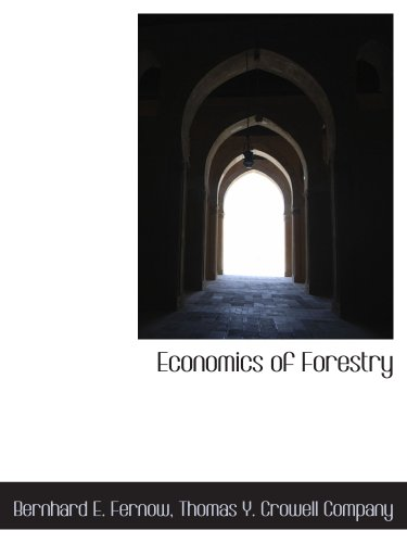 Economics of Forestry (1140569643) by Bernhard E. Fernow; Thomas Y. Crowell Company