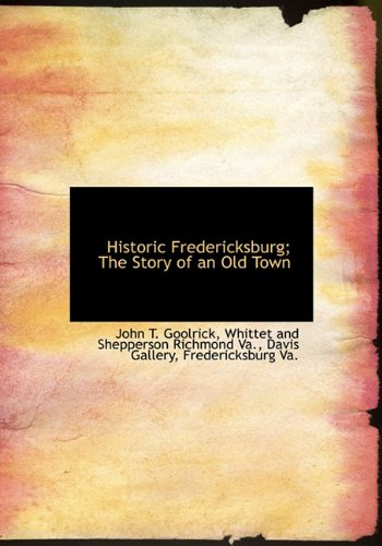 9781140573296: Historic Fredericksburg; The Story of an Old Town