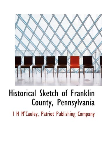 9781140573401: Historical Sketch of Franklin County, Pennsylvania