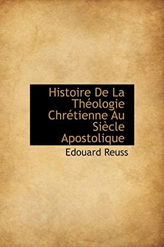 Histoire De La Théologie Chrétienne Au Siècle Apostolique (French Edition): Edouard Reuss
