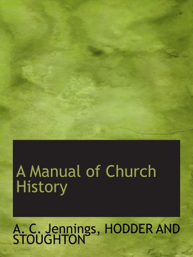 A Manual of Church History (1140592009) by HODDER AND STOUGHTON; A. C. Jennings