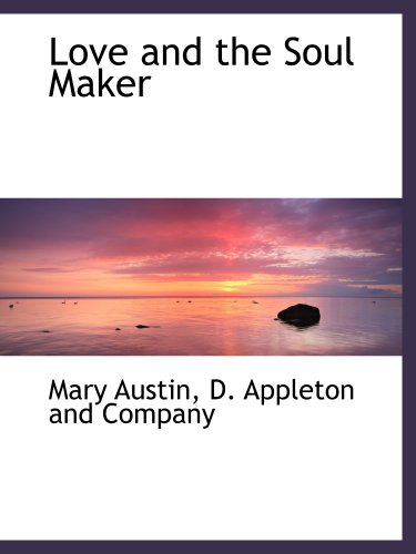 Love and the Soul Maker (1140593277) by D. Appleton and Company; Mary Austin