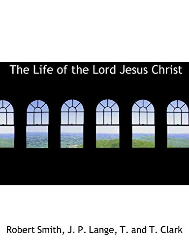 The Life of the Lord Jesus Christ (1140595997) by Smith, Robert; Lange, J. P.