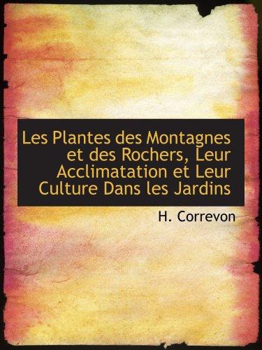 9781140598275: Les Plantes des Montagnes et des Rochers, Leur Acclimatation et Leur Culture Dans les Jardins (French Edition)